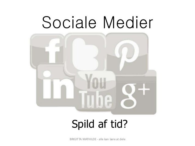 Sociale Medier Spild af tid? BRIGITTA MATHILDE - alle kan lære at dele