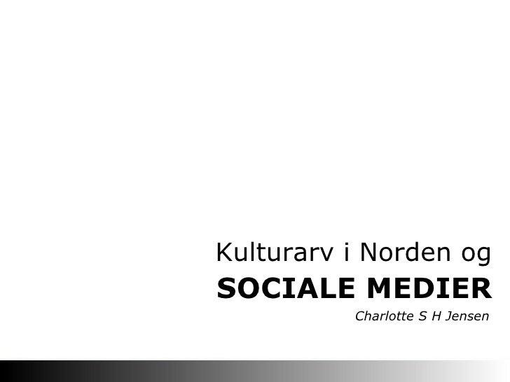 SOCIALE MEDIER Kulturarv i Norden og Charlotte S H Jensen