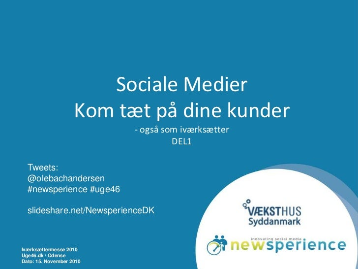 Iværksættermesse 2010<br />Uge46.dk / Odense<br />Dato: 15. November 2010<br />Sociale MedierKom tæt på dine kunder- også ...
