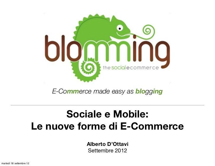 E-Commerce made easy as blogging                                 Sociale e Mobile:                          Le nuove forme...