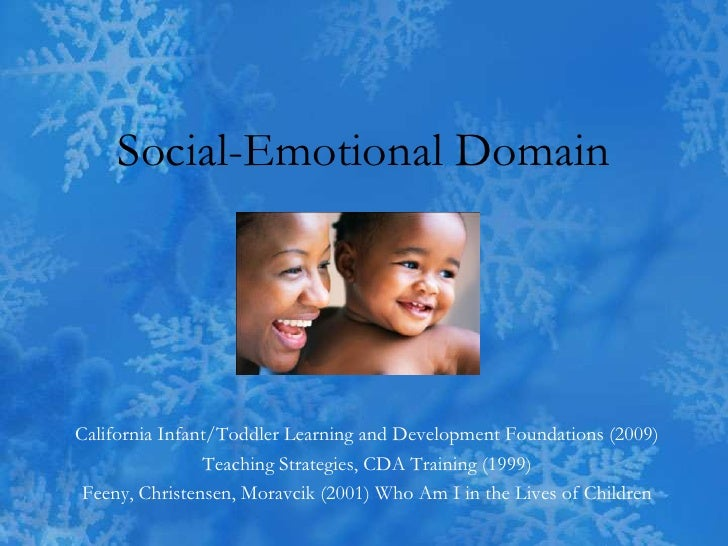 Social-Emotional Domain<br />California Infant/Toddler Learning and Development Foundations (2009)<br />Teaching Strategie...