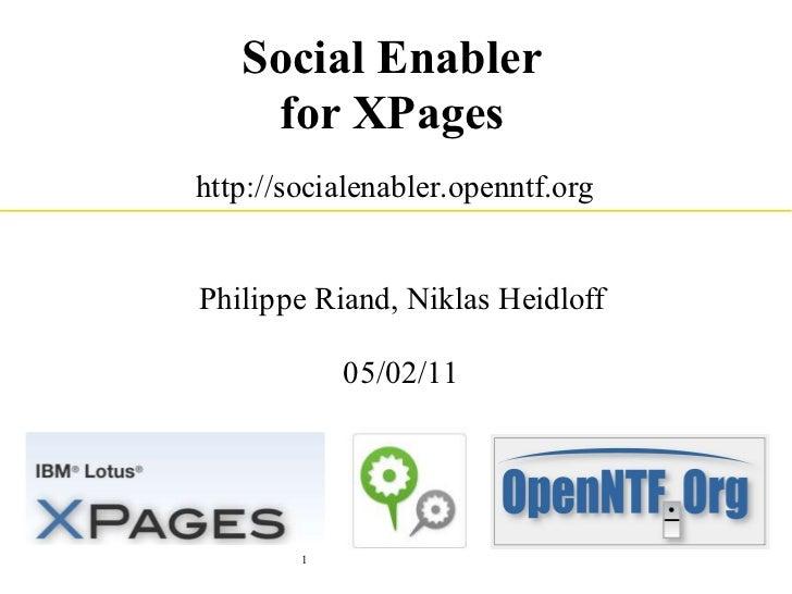 Social Enabler    for XPageshttp://socialenabler.openntf.orgPhilippe Riand, Niklas Heidloff            05/02/11        1