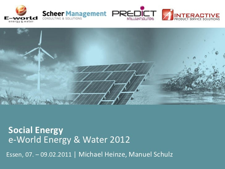 Social Energye-World Energy & Water 2012Essen, 07. – 09.02.2011 | Michael Heinze, Manuel Schulz