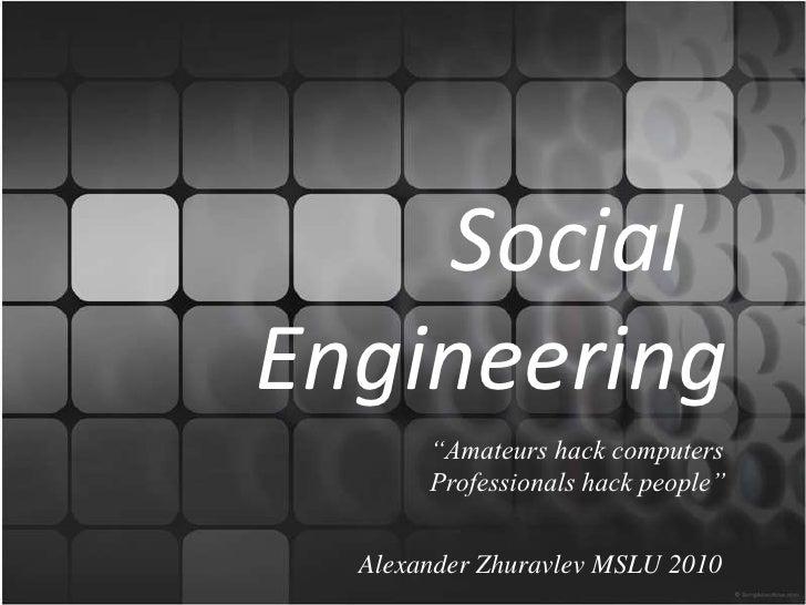 "Social               Engineering<br />""Amateurs hack computers<br />Professionals hack people""<br />Alexan..."