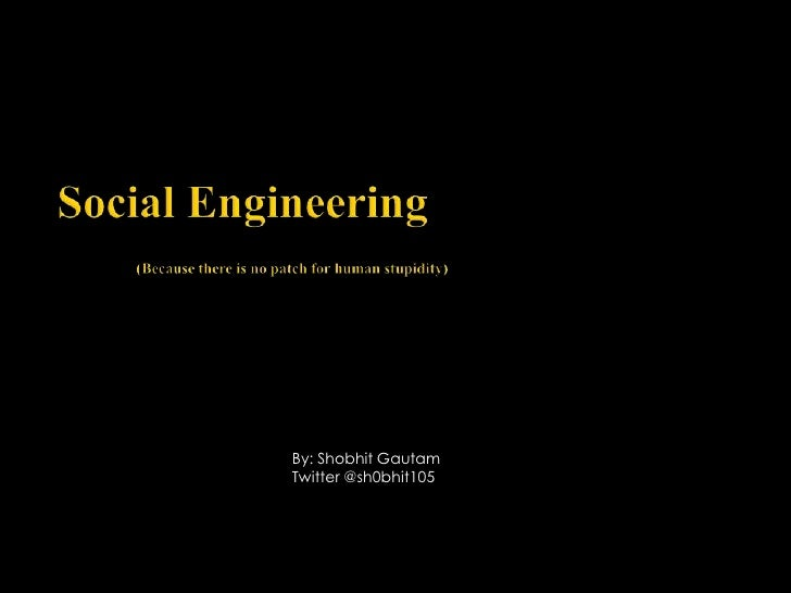 Social Engineering (Because there is no patch for human stupidity)<br />By: Shobhit Gautam<br />Twitter @sh0bhit105<br />