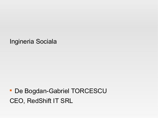 Ingineria Sociala    De Bogdan-Gabriel TORCESCUCEO, RedShift IT SRL