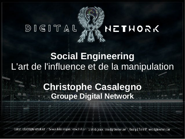 Social Engineering L'art de l'influence et de la manipulation Christophe Casalegno Groupe Digital Network