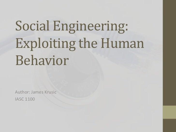 Social Engineering:Exploiting the HumanBehaviorAuthor: James KrusicIASC 1100