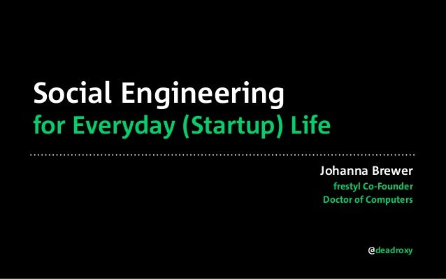 @deadroxy Social Engineering for Everyday (Startup) Life Johanna Brewer frestyl Co-Founder Doctor of Computers