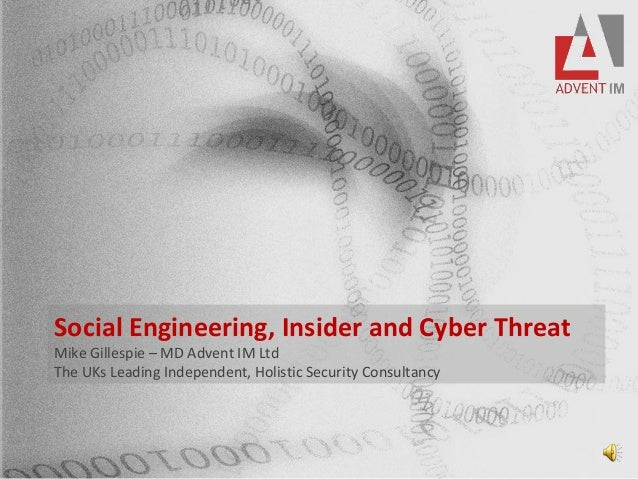 Social Engineering, Insider and Cyber Threat Mike Gillespie – MD Advent IM Ltd The UKs Leading Independent, Holistic Secur...