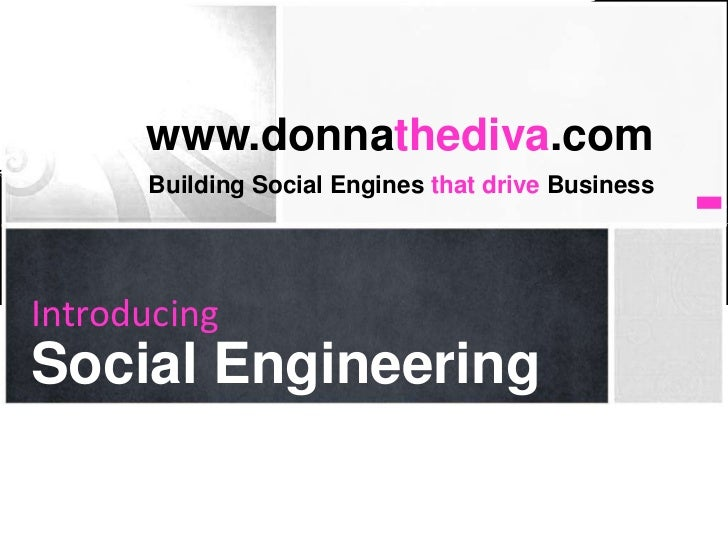 www.donnathediva.com      Building Social Engines that drive BusinessIntroducingWhat's Your Message?Social Engineering
