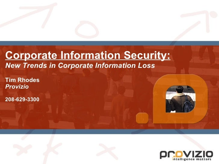 Corporate Information Security: New Trends in Corporate Information Loss   Tim Rhodes Provizio 208-629-3300