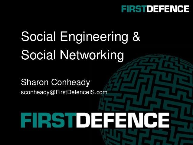 Social Engineering & Social Networking Sharon Conheady sconheady@FirstDefenceIS.com