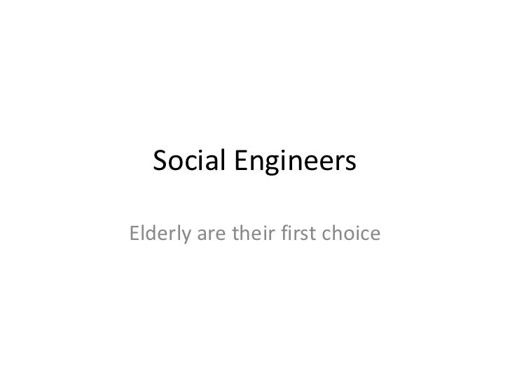 Social Engineers <br />Elderly are their first choice<br />