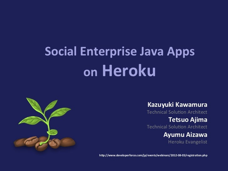 Social	  Enterprise	  Java	  Apps	            on	  Heroku                                                Kazuyuki	  Kawamu...