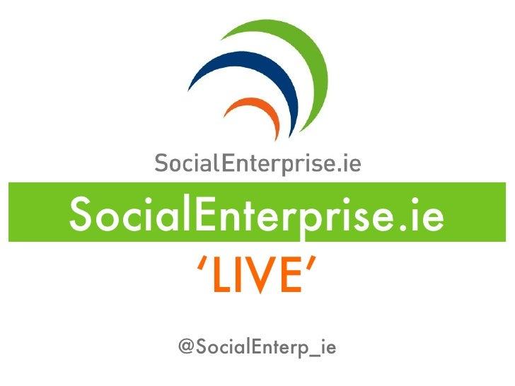 SocialEnterprise.ie      'LIVE'     @SocialEnterp_ie