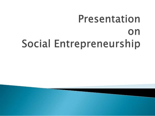  SocialEntrepreneurship create innovative solutions to immediate social problems and mobilizes the ideas, Capacities, res...