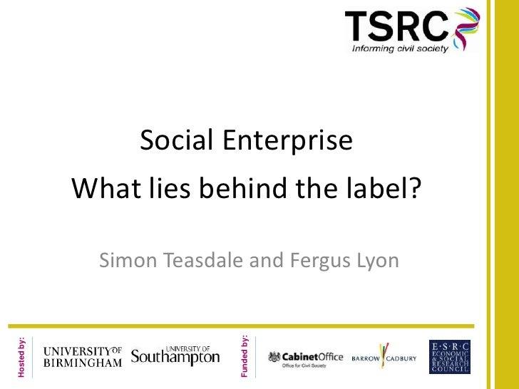 Social EnterpriseWhat lies behind the label?<br />Simon Teasdale and Fergus Lyon<br />