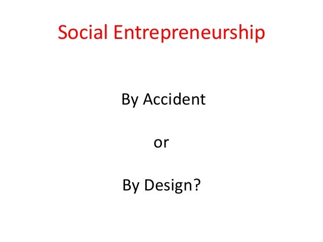 Social Entrepreneurship By Accident or  By Design?