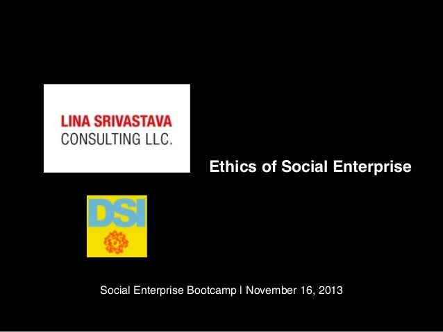 Ethics of Social Enterprise  Social Enterprise Bootcamp | November 16, 2013