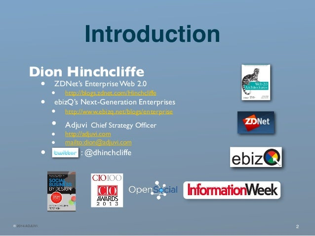 ® 2014 ADJUVI 2 Introduction Dion Hinchcliffe • ZDNet's Enterprise Web 2.0 • http://blogs.zdnet.com/Hinchcliffe • ebizQ's ...
