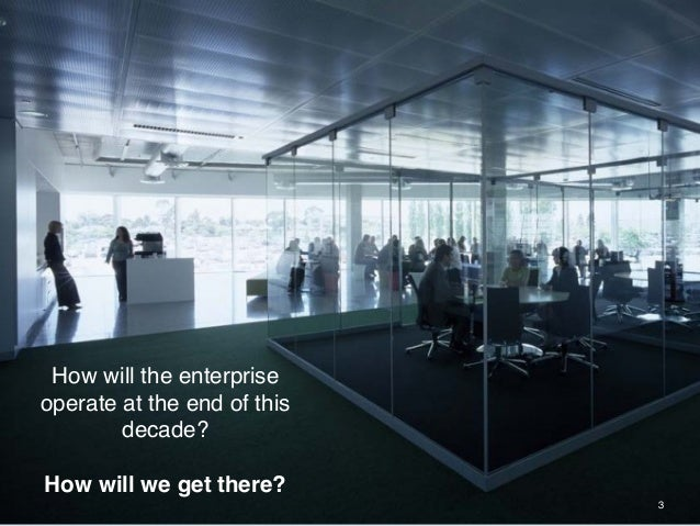 ® 2014 ADJUVI 3 How will the enterprise operate at the end of this decade? How will we get there?