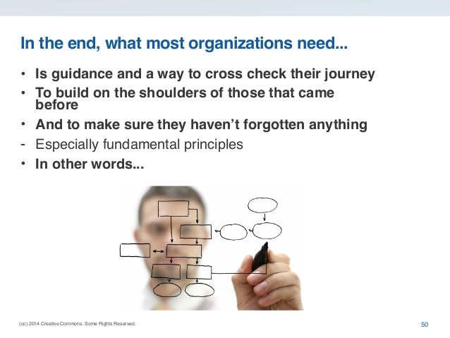 (cc) 2014 Creative Commons. Some Rights Reserved. In the end, what most organizations need... • Is guidance and a way to c...