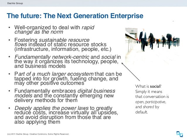 (cc) 2011 Dachis Group. Creative Commons. Some Rights Reserved. Dachis Group The future: The Next Generation Enterprise • ...