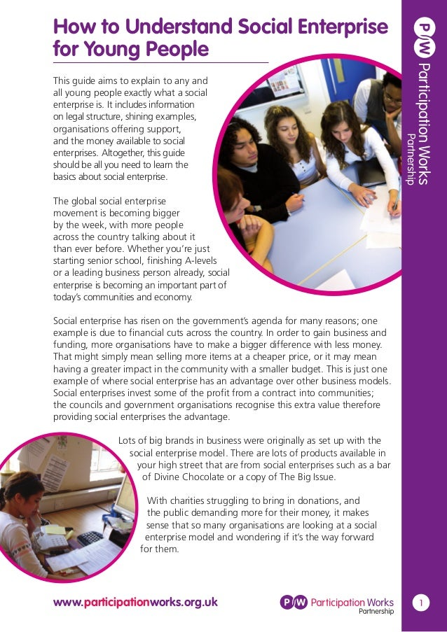 www.participationworks.org.uk 1 This guide aims to explain to any and all young people exactly what a social enterprise is...