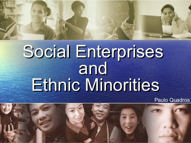 challenges faced by ethnic minority supervisors Every large society contains ethnic minorities their style of life, language, culture and origin can differ from the majority the minority status is conditioned not only by a clearly numerical spain does not divide its nationals by ethnic group, although it does maintain an official notion of minority languages.
