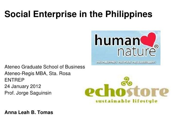 Social Enterprise in the PhilippinesAteneo Graduate School of BusinessAteneo-Regis MBA, Sta. RosaENTREP24 January 2012Prof...