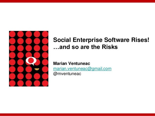 Social Enterprise Software Rises!…and so are the RisksMarian Ventuneacmarian.ventuneac@gmail.com@mventuneac