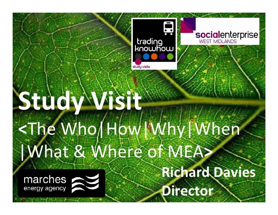 Study Visit <The Who|How|Why|When |What & Where of MEA>               Richard Davies               Director