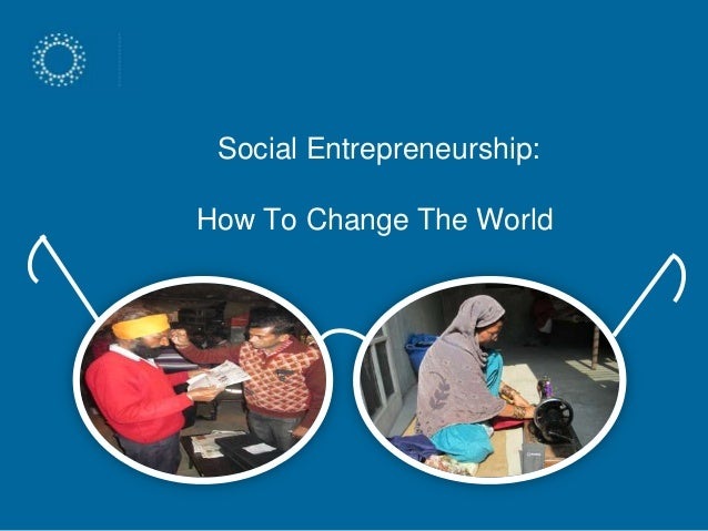 Social Entrepreneurship: How To Change The World