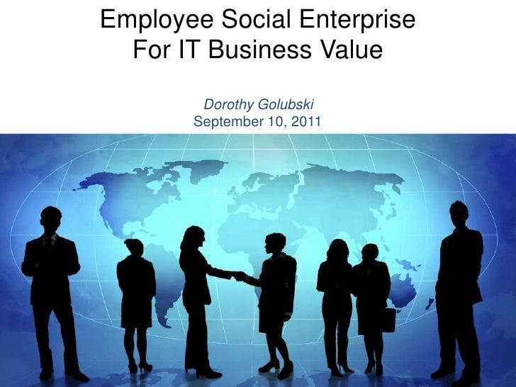 Employee Social Enterprise<br />For IT Business Value<br />Dorothy Golubski<br />September 10, 2011<br />