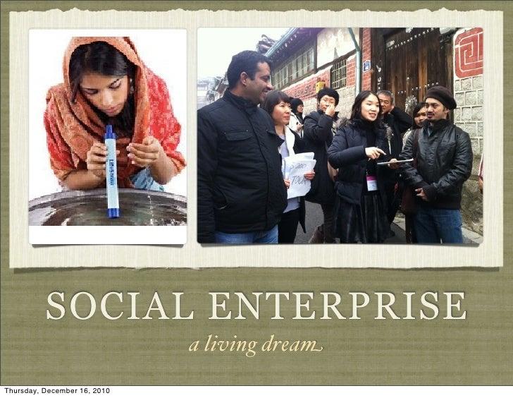 SOCIAL ENTERPRISE                              a living dreamThursday, December 16, 2010