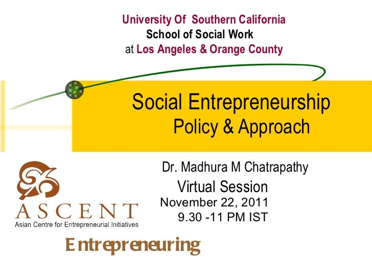 Social Entrepreneurship  Policy & Approach Dr. Madhura M Chatrapathy Virtual Session University Of  Southern California Sc...