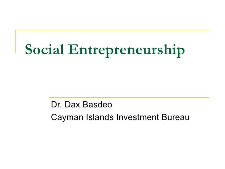 Social Entrepreneurship      Dr. Dax Basdeo    Cayman Islands Investment Bureau