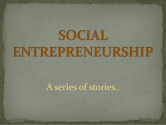 case study on social entrepreneurship in india Entrepreneurship case studies by learningedge include biocon india group has just formed and social situation posed a number of opportunities and.