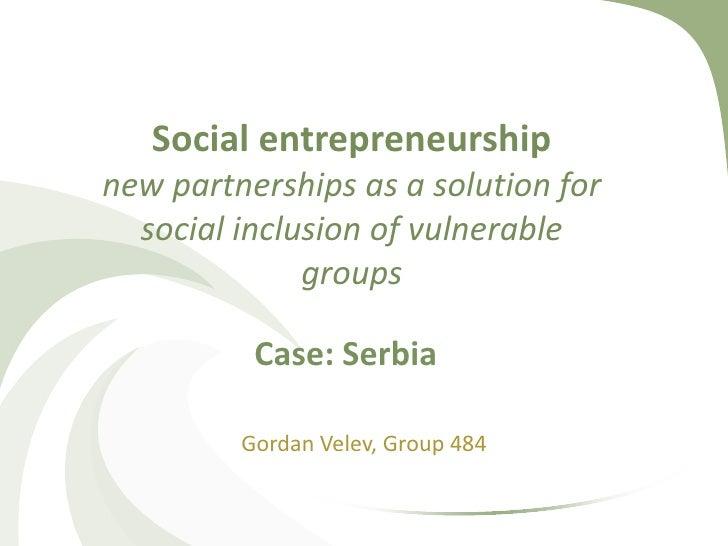 Social entrepreneurshipnew partnerships as a solution for  social inclusion of vulnerable              groups          Cas...