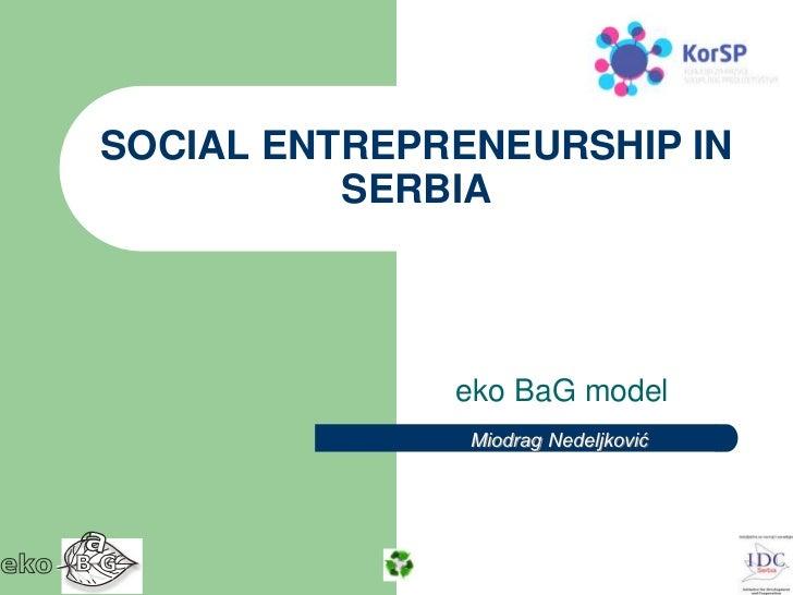 SOCIAL ENTREPRENEURSHIP IN          SERBIA              eko BaG model               Miodrag Nedeljković