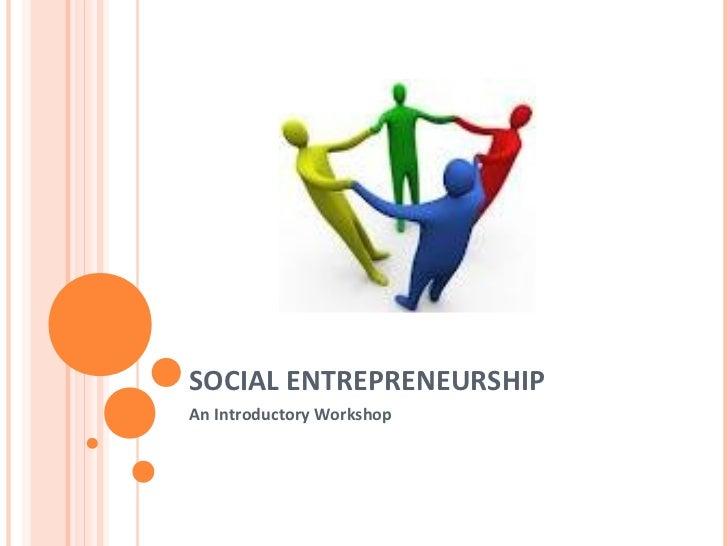 SOCIAL ENTREPRENEURSHIPAn Introductory Workshop