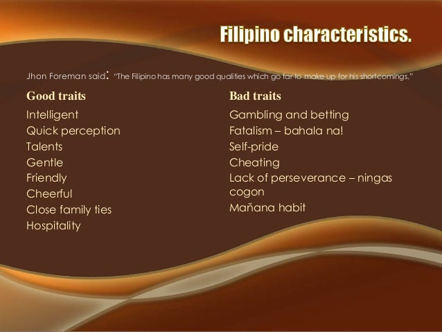 """:  Jhon Foreman said """"The Filipino has many good qualities which go far to make up for his shortcomings.""""  Good traits  Ba..."""