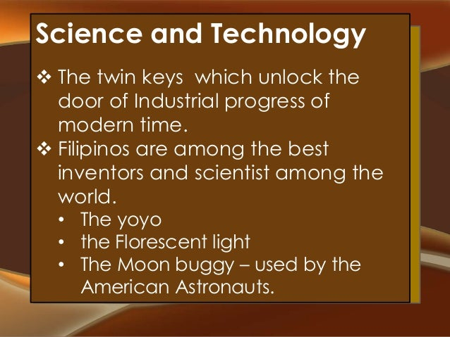 Science and Technology Filipino Women  The twin keys which unlock the Occupy a high place in the of door of Industrial p...