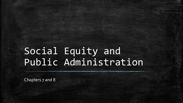 Social Equity andPublic AdministrationChapters 7 and 8