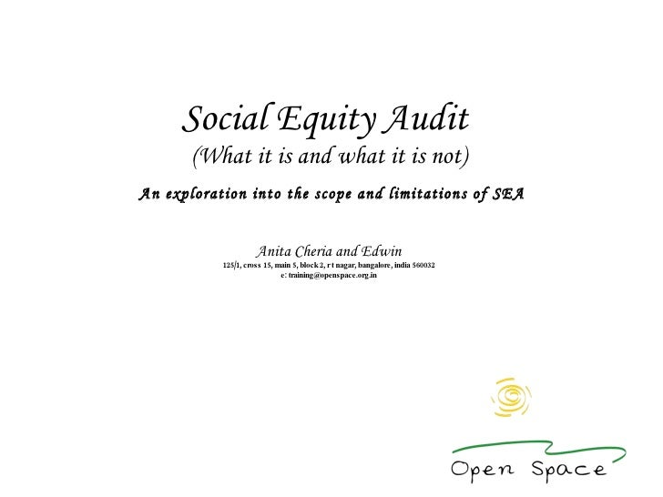 Social Equity Audit  (What it is and what it is not)   An exploration into the scope and limitations of SEA Anita Cheria a...