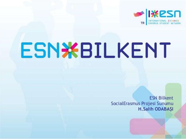 ESN Bilkent SocialErasmus Projesi Sunumu H.Salih ODABAŞI
