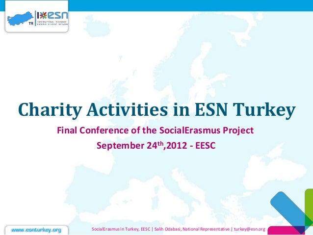 Charity Activities in ESN Turkey Final Conference of the SocialErasmus Project September 24th,2012 - EESC SocialErasmus in...