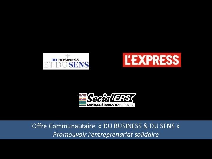 Offre Communautaire « DU BUSINESS & DU SENS »       Promouvoir l'entreprenariat solidaire