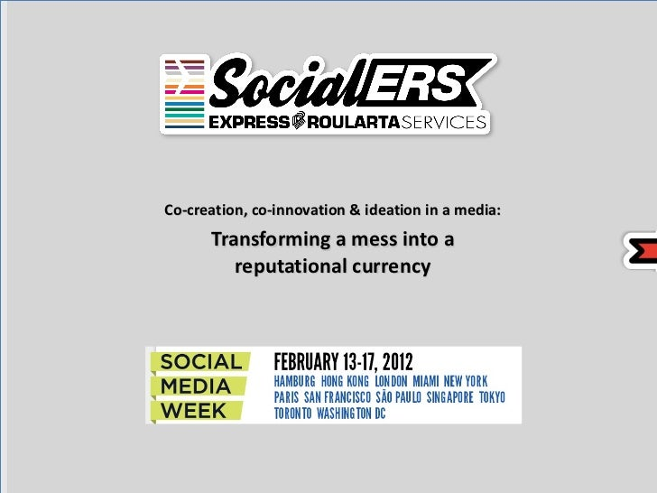 <ul><li>Co-creation, co-innovation & ideation in a media: </li></ul><ul><li>Transforming a mess into a reputational curren...
